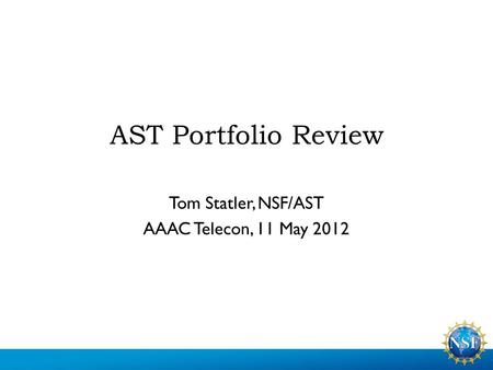 AST Portfolio Review Tom Statler, NSF/AST AAAC Telecon, 11 May 2012.