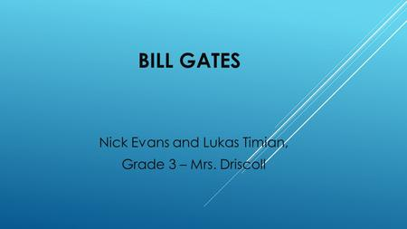 Nick Evans and Lukas Timian, Grade 3 – Mrs. Driscoll