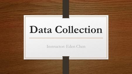 Data Collection Instructor: Eden Chen. Circular Process of Writing PrewritingWritingRewriting take notesRevise and editfind references p.2-8 2-9.