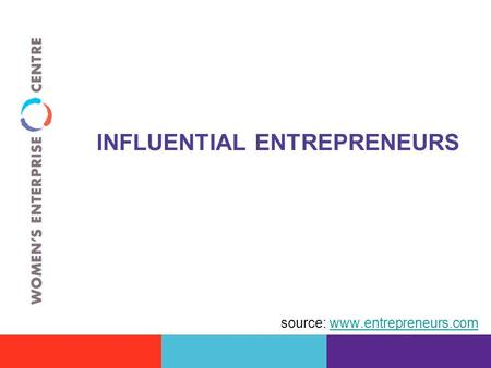 INFLUENTIAL ENTREPRENEURS source: www.entrepreneurs.comwww.entrepreneurs.com.