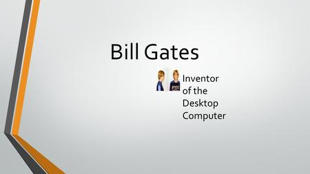Bill Gates Inventor of the Desktop Computer Bill Gates is the inventor of desktop computers. Here's what he had to go through to accomplish this massive,