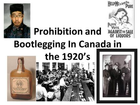 Prohibition and Bootlegging In Canada in the 1920's.