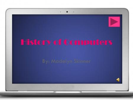History of Computers By: Madelyn Skinner Just Another Name? There are more people, that we have knowledge on, who helped invent the computer. We will.