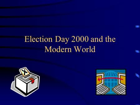 Election Day 2000 and the Modern World. The Race for the White House Election Night Confusion Democrats nominate Vice President Al Gore Republicans choose.