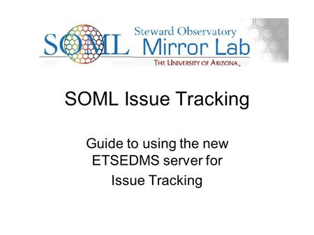 SOML Issue Tracking Guide to using the new ETSEDMS server for Issue Tracking.
