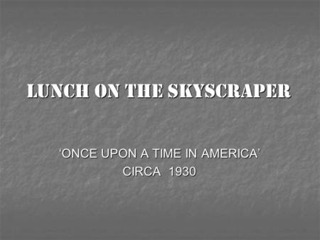 LUNCH ON THE SKYSCRAPER 'ONCE UPON A TIME IN AMERICA' CIRCA 1930.
