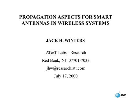 1 PROPAGATION ASPECTS FOR SMART ANTENNAS IN WIRELESS SYSTEMS JACK H. WINTERS AT&T Labs - Research Red Bank, NJ 07701-7033 July 17,