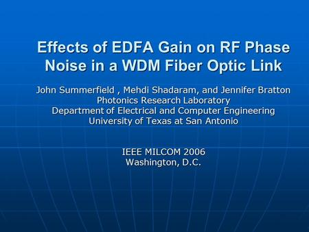 Effects of EDFA Gain on RF Phase Noise in a WDM Fiber Optic Link John Summerfield, Mehdi Shadaram, and Jennifer Bratton Photonics Research Laboratory Department.