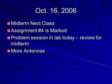 Oct. 16, 2006 Midterm Next Class Assignment #4 is Marked