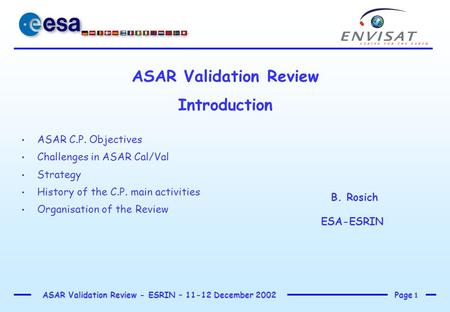 Page 1 ASAR Validation Review - ESRIN – 11-12 December 2002 ASAR Validation Review Introduction B. Rosich ESA-ESRIN ASAR C.P. Objectives Challenges in.