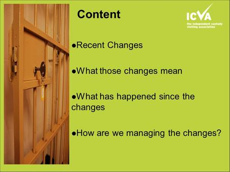 Content Recent Changes What those changes mean What has happened since the changes How are we managing the changes?