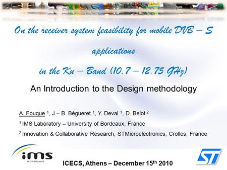 On the receiver system feasibility for mobile DVB – S applications in the Ku – Band (10.7 – 12.75 GHz) An Introduction to the Design methodology ICECS,