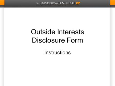 Outside Interests Disclosure Form Instructions. Table of Contents Stages New Submission (2 slides)New Submission Supervisor/Department Head (2 slides)Supervisor/Department.