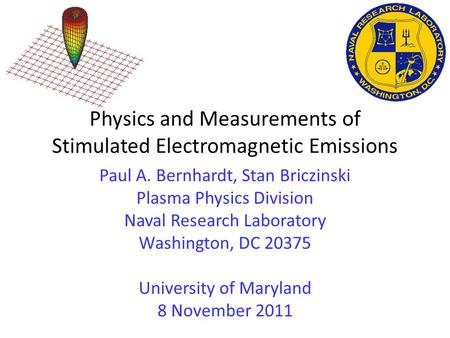 Physics and Measurements of Stimulated Electromagnetic Emissions Paul A. Bernhardt, Stan Briczinski Plasma Physics Division Naval Research Laboratory.