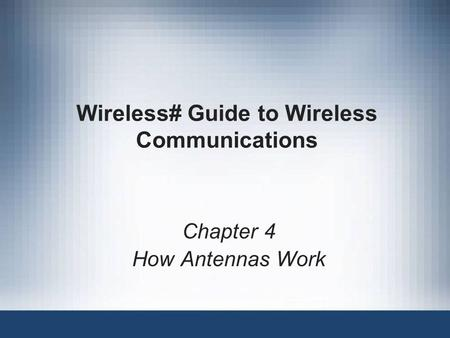 Wireless# Guide to Wireless Communications Chapter 4 How Antennas Work.