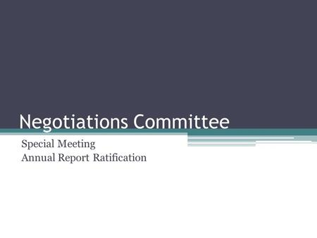 Negotiations Committee Special Meeting Annual Report Ratification.
