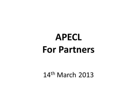 APECL For Partners 14 th March 2013. What is APECL? APECL stands for the Accreditation of Prior Experiential and Certificated Learning (APECL). APECL.