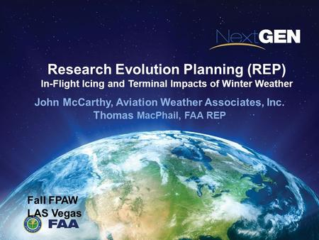 Research Evolution Planning (REP) In-Flight Icing and Terminal Impacts of Winter Weather John McCarthy, Aviation Weather Associates, Inc. Thomas MacPhail,