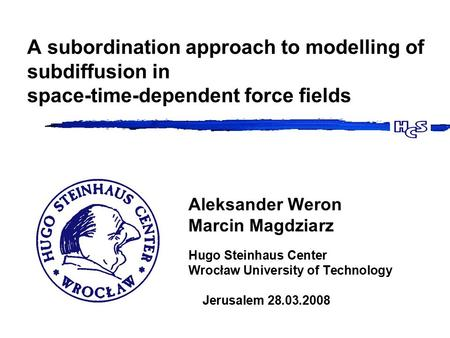 A subordination approach to modelling of subdiffusion in space-time-dependent force fields Aleksander Weron Marcin Magdziarz Hugo Steinhaus Center Wrocław.