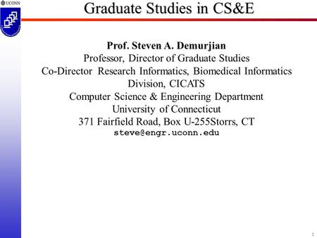 1 Graduate Studies in CS&E Prof. Steven A. Demurjian Professor, Director of Graduate Studies Co-Director Research Informatics, Biomedical Informatics Division,