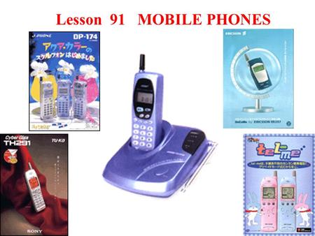 Lesson 91 MOBILE PHONES Teaching aims and demands 1.The students are asked to master the words and useful expressions in this lesson. 2. The students.
