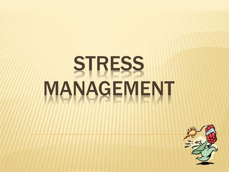 STRESS MANAGEMENT.