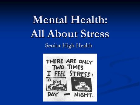 Mental Health: All About Stress Senior High Health.