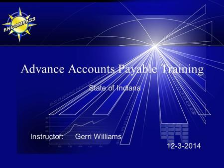 Advance Accounts Payable Training State of Indiana Instructor: Gerri Williams 12-3-2014.