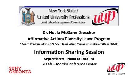 Dr. Nuala McGann Drescher Affirmative Action/Diversity Leave Program A Grant Program of the NYS/UUP Joint Labor-Management Committees (JLMC) Information.