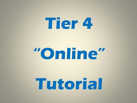 "Tier 4 ""Online"" Tutorial"
