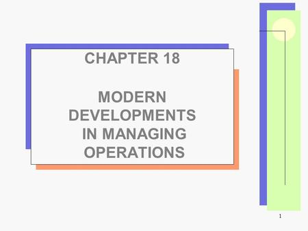 1 CHAPTER 18 MODERN DEVELOPMENTS IN MANAGING OPERATIONS.