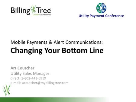 Mobile Payments & Alert Communications: Changing Your Bottom Line Art Coutcher Utility Sales Manager direct: 1-602-443-5959