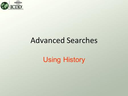 Advanced Searches Using History Advanced Searches What? For a given session, a list of Standard Format Past Searches is automatically saved each time.