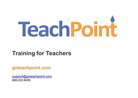 Training for Teachers goteachpoint.com 866-202-9455.