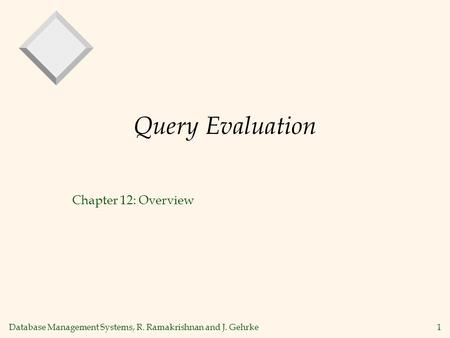 Database Management Systems, R. Ramakrishnan and J. Gehrke1 Query Evaluation Chapter 12: Overview.