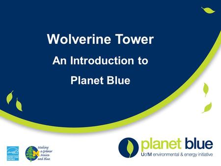 Wolverine Tower An Introduction to Planet Blue. Agenda Welcome and Introductions U-M's Commitment to Energy Conservation Environmental and Energy Initiative.