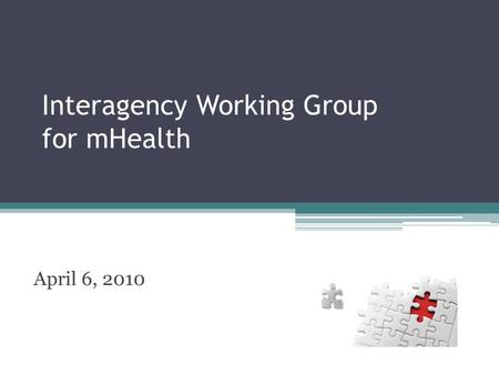 Interagency Working Group for mHealth April 6, 2010.