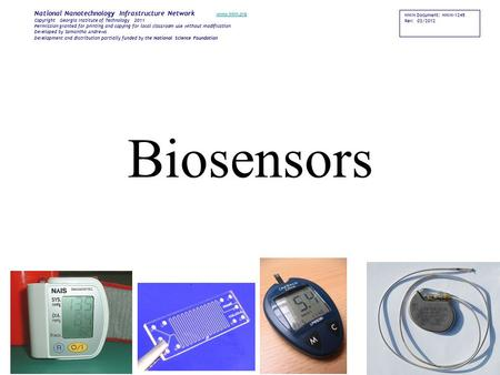 Biosensors NNIN Document: NNIN-1245 Rev: 03/2012 National Nanotechnology Infrastructure Network www.nnin.org www.nnin.org Copyright Georgia Institute of.