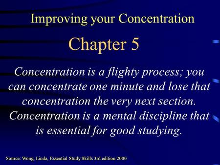 Improving your Concentration Concentration is a flighty process; you can concentrate one minute and lose that concentration the very next section. Concentration.