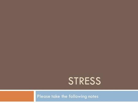 "STRESS Please take the following notes. On Back  Please write these ?'s if it's not already written:  1. Describe what ""stresses"" you out in life? "