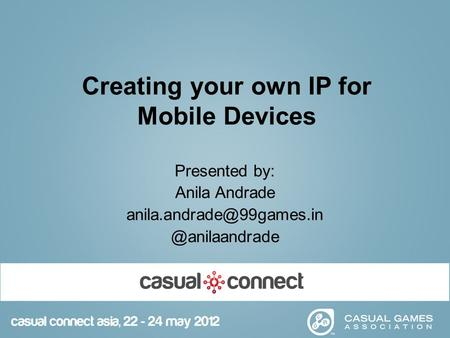 Creating your own IP for Mobile Devices Presented by: Anila