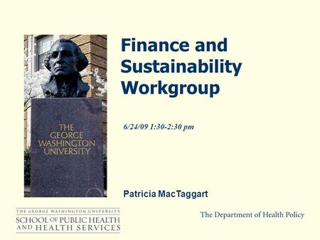 Patricia MacTaggart 6/24/09 1:30-2:30 pm Finance and Sustainability Workgroup.