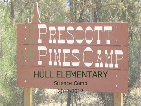 HULL ELEMENTARY Science Camp 2011-2012 Science Camp 2011-2012.