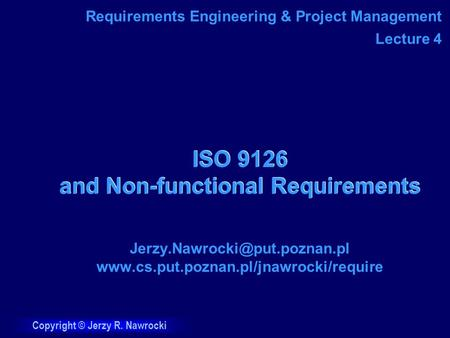 Copyright © Jerzy R. Nawrocki ISO 9126 and Non-functional Requirements  Requirements.