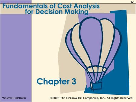 3-1 Chapter 3 Fundamentals of Cost Analysis for Decision Making.
