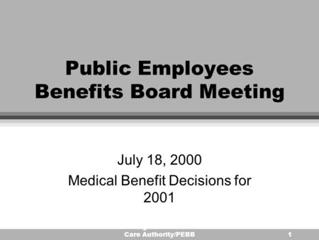 Washington State Health Care Authority/PEBB1 Public Employees Benefits Board Meeting July 18, 2000 Medical Benefit Decisions for 2001.