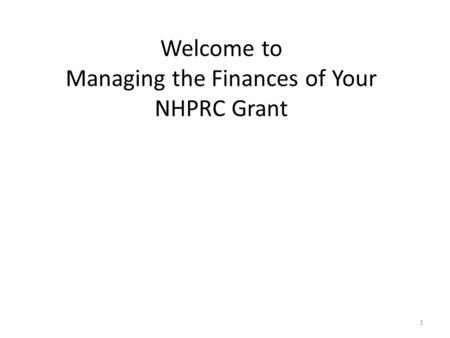 Welcome to Managing the Finances of Your NHPRC Grant 1.