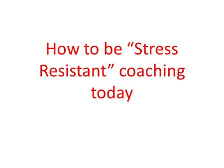 "How to be ""Stress Resistant"" coaching today"