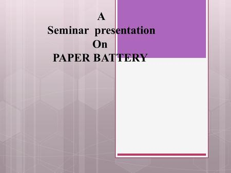 A Seminar presentation On PAPER BATTERY.