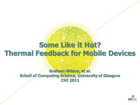 Some Like it Hot? Thermal Feedback for Mobile Devices Graham Wilson, et al. Scholl of Computing Science, University of Glasgow CHI 2011.